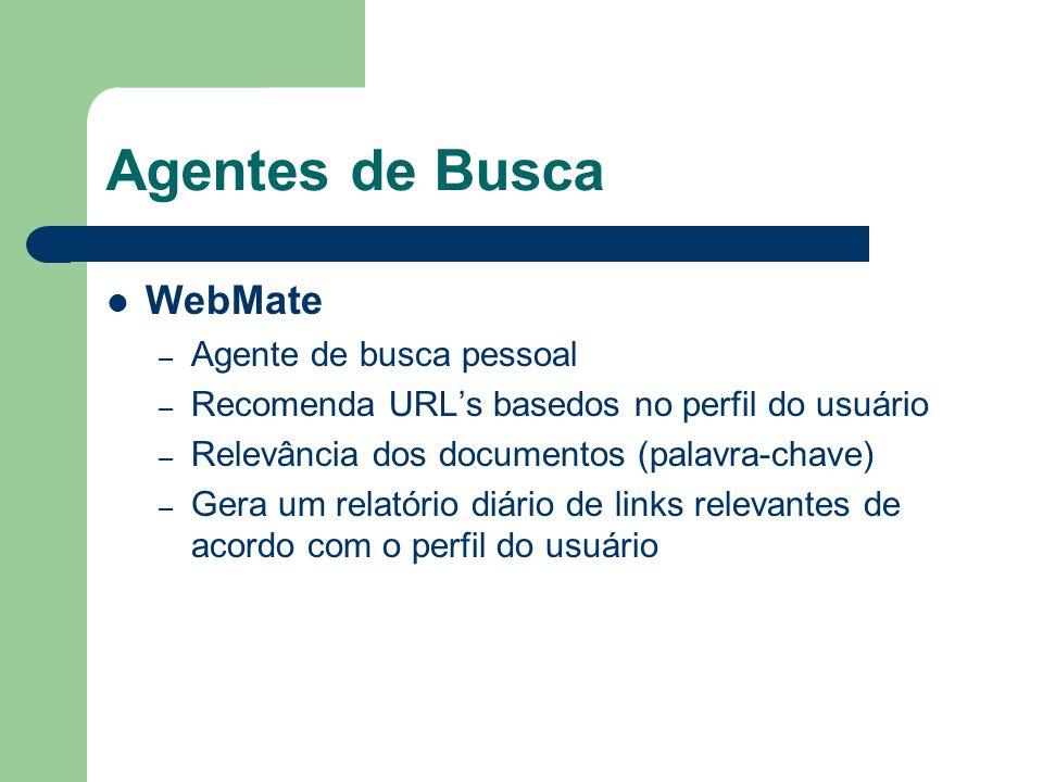 Agentes de Busca WebMate – Agente de busca pessoal – Recomenda URL's basedos no perfil do usuário – Relevância dos documentos (palavra-chave) – Gera u