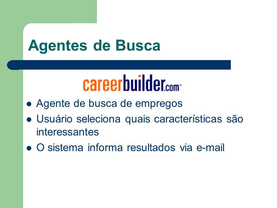 Agentes de Busca Agente de busca de empregos Usuário seleciona quais características são interessantes O sistema informa resultados via e-mail