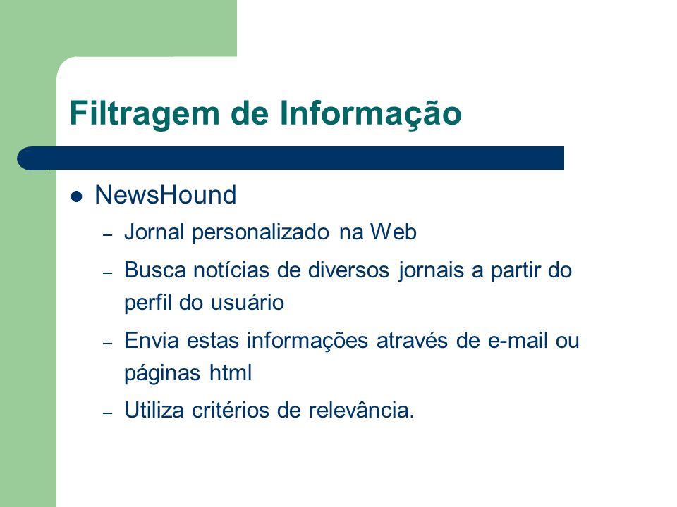 Filtragem de Informação NewsHound – Jornal personalizado na Web – Busca notícias de diversos jornais a partir do perfil do usuário – Envia estas infor