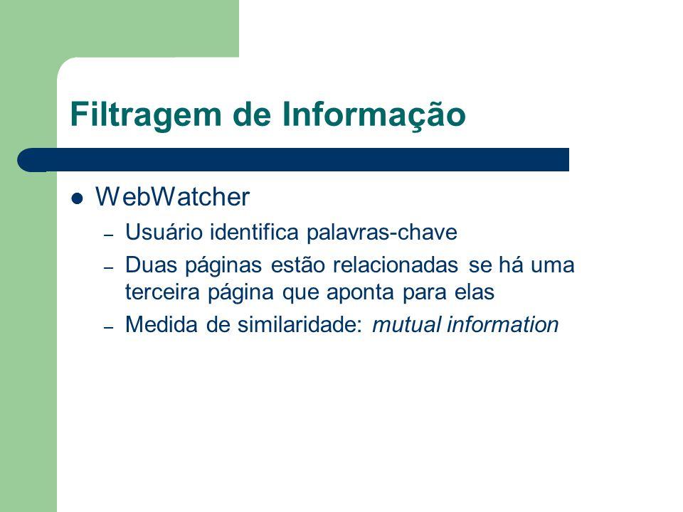 Filtragem de Informação WebWatcher – Usuário identifica palavras-chave – Duas páginas estão relacionadas se há uma terceira página que aponta para ela