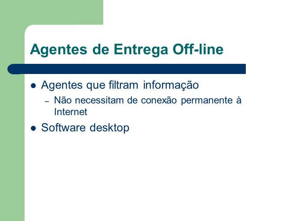 Agentes de Entrega Off-line Agentes que filtram informação – Não necessitam de conexão permanente à Internet Software desktop
