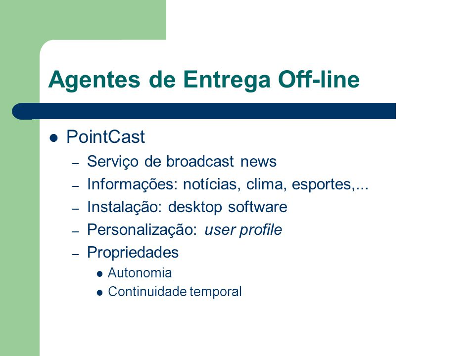 Agentes de Entrega Off-line PointCast – Serviço de broadcast news – Informações: notícias, clima, esportes,... – Instalação: desktop software – Person