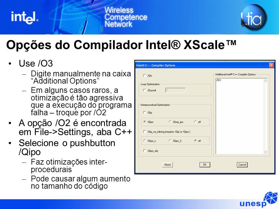 """Opções do Compilador Intel® XScale™ Use /O3 – Digite manualmente na caixa """"Additional Options"""" – Em alguns casos raros, a otimização é tão agressiva q"""