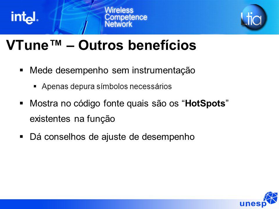 """VTune™ – Outros benefícios  Mede desempenho sem instrumentação  Apenas depura símbolos necessários  Mostra no código fonte quais são os """"HotSpots"""""""