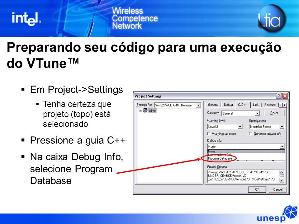 Preparando seu código para uma execução do VTune™  Em Project->Settings  Tenha certeza que projeto (topo) está selecionado  Pressione a guia C++ 
