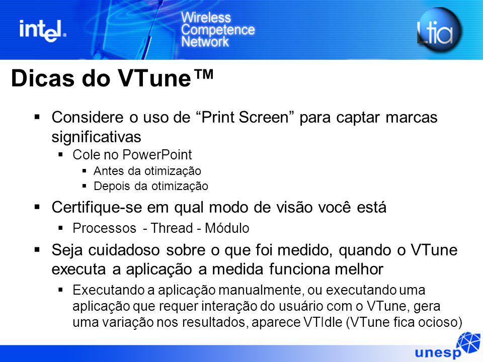 """Dicas do VTune™  Considere o uso de """"Print Screen"""" para captar marcas significativas  Cole no PowerPoint  Antes da otimização  Depois da otimizaçã"""