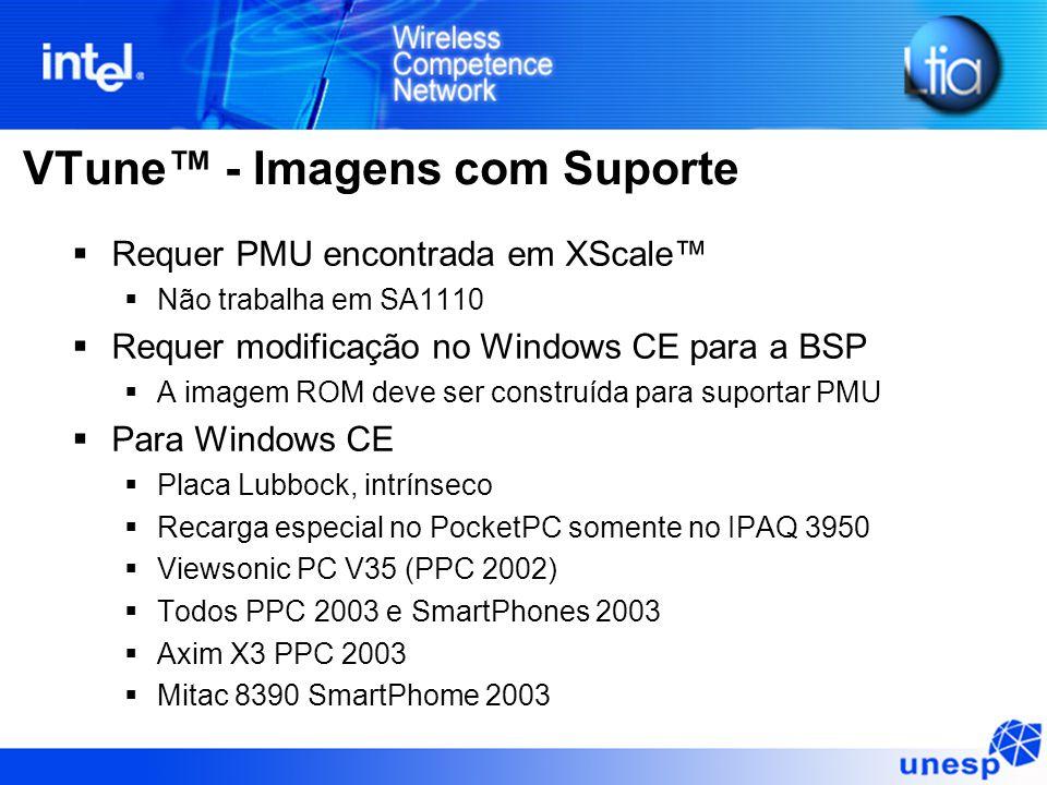 VTune™ - Imagens com Suporte  Requer PMU encontrada em XScale™  Não trabalha em SA1110  Requer modificação no Windows CE para a BSP  A imagem ROM