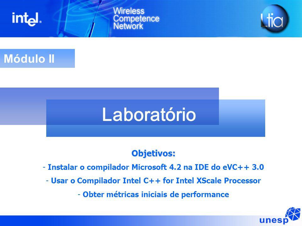 Módulo II LaboratórioObjetivos: - Instalar o compilador Microsoft 4.2 na IDE do eVC++ 3.0 - Usar o Compilador Intel C++ for Intel XScale Processor - O
