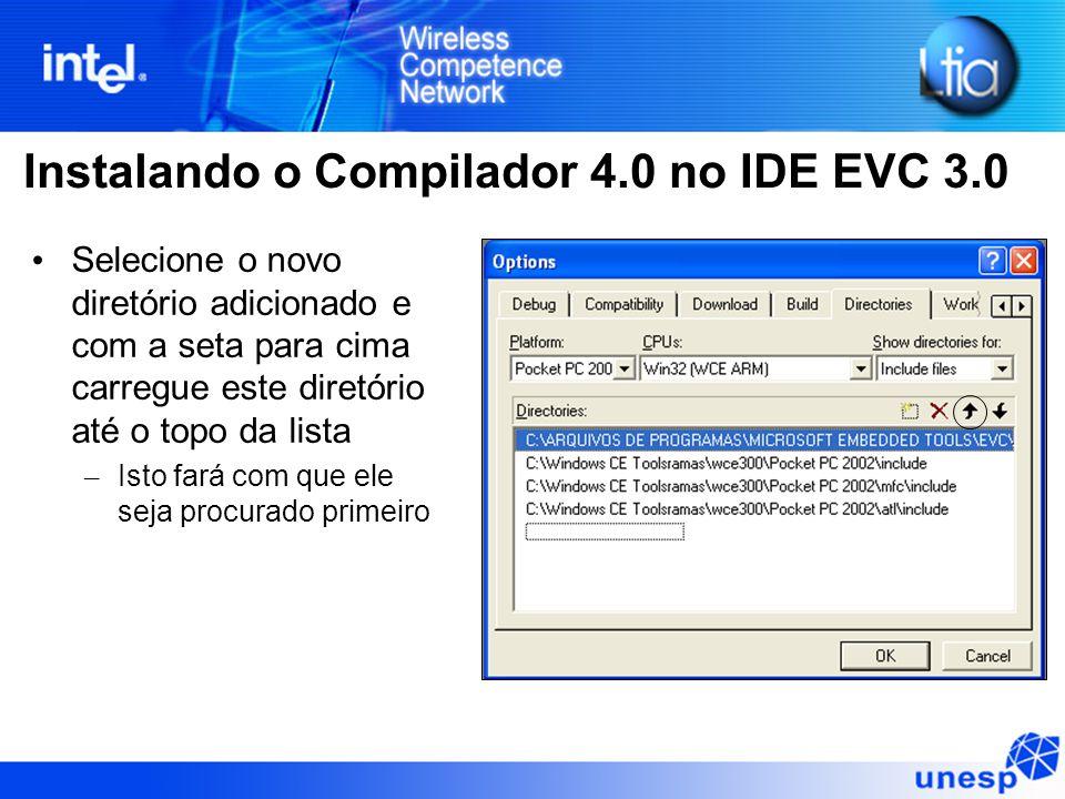 Instalando o Compilador 4.0 no IDE EVC 3.0 Selecione o novo diretório adicionado e com a seta para cima carregue este diretório até o topo da lista –