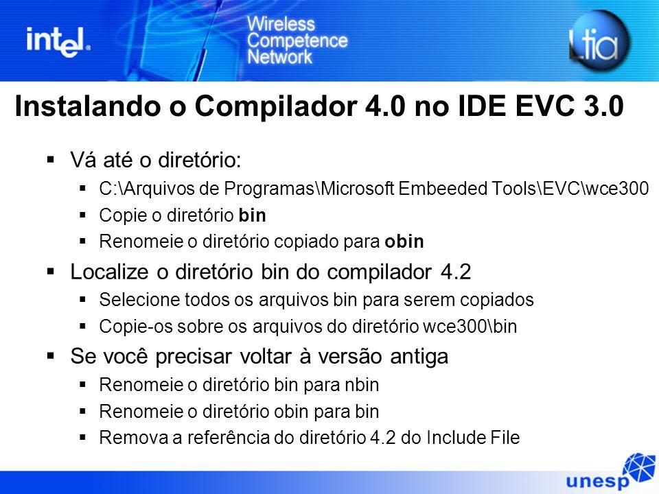 Instalando o Compilador 4.0 no IDE EVC 3.0  Vá até o diretório:  C:\Arquivos de Programas\Microsoft Embeeded Tools\EVC\wce300  Copie o diretório bi