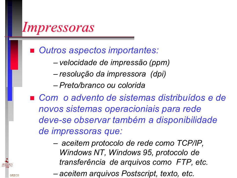 GRECO DEPARTAMENTO DE INFORMÁTICA UFPE Impressoras n As impressoras são dispositivos de saída de dados. Podem ser classificá-las sob vários aspectos.