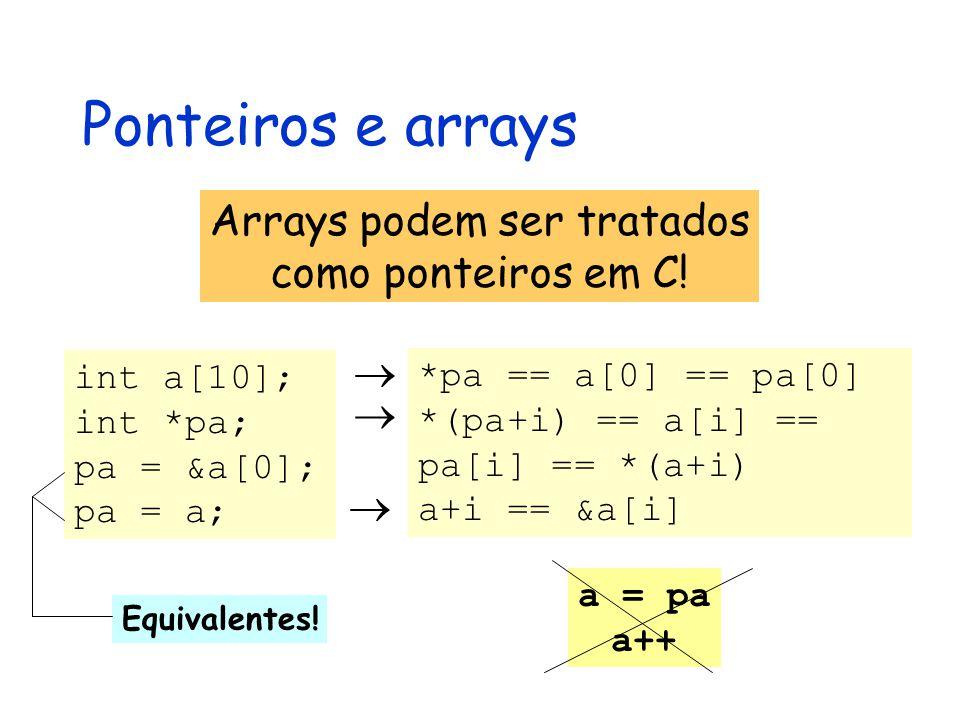 Ponteiros e arrays int a[10]; int *pa; pa = &a[0]; pa = a; Arrays podem ser tratados como ponteiros em C.