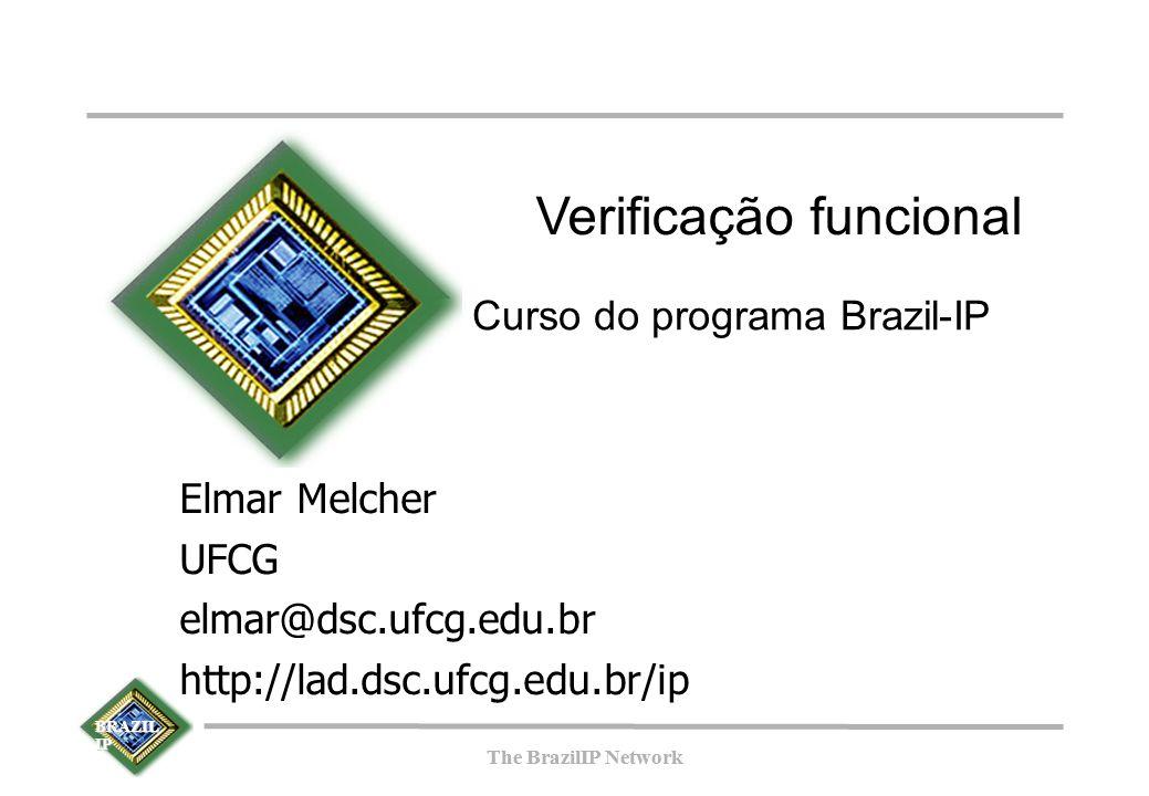 BRAZIL IP The BrazilIP Network BRAZIL IP The BrazilIP Network A Arte da verificação Self Checking Testbench Tdriver, Monitor e Actor implementados em código do simulador (SystemVerilog); Checker implementado em SystemVerilog compara dados recebidos do Monitor com dados esperados;