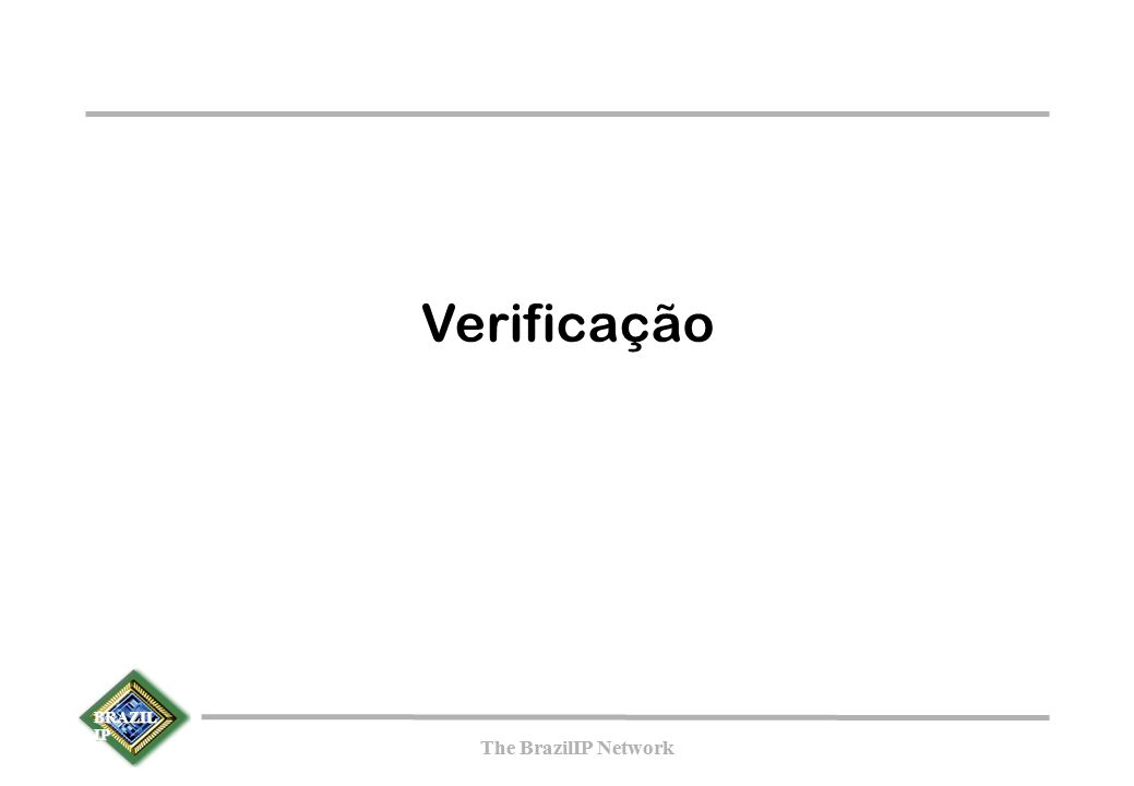 BRAZIL IP The BrazilIP Network BRAZIL IP The BrazilIP Network Verificação