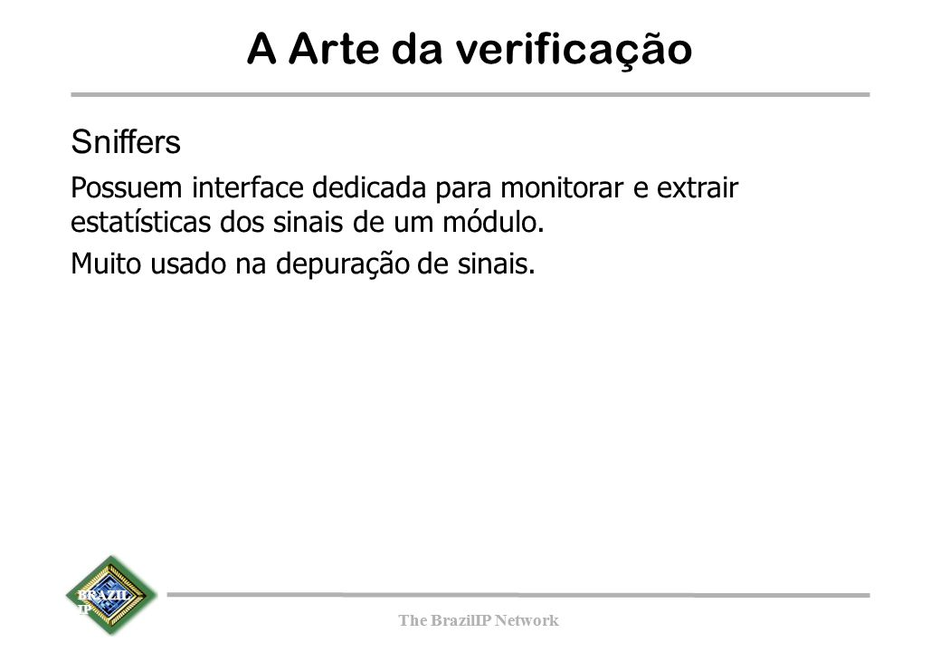 BRAZIL IP The BrazilIP Network BRAZIL IP The BrazilIP Network A Arte da verificação Sniffers Possuem interface dedicada para monitorar e extrair estat