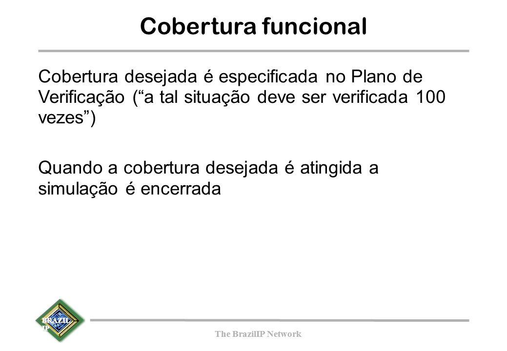 BRAZIL IP The BrazilIP Network BRAZIL IP The BrazilIP Network Cobertura funcional Cobertura desejada é especificada no Plano de Verificação ( a tal situação deve ser verificada 100 vezes ) Quando a cobertura desejada é atingida a simulação é encerrada