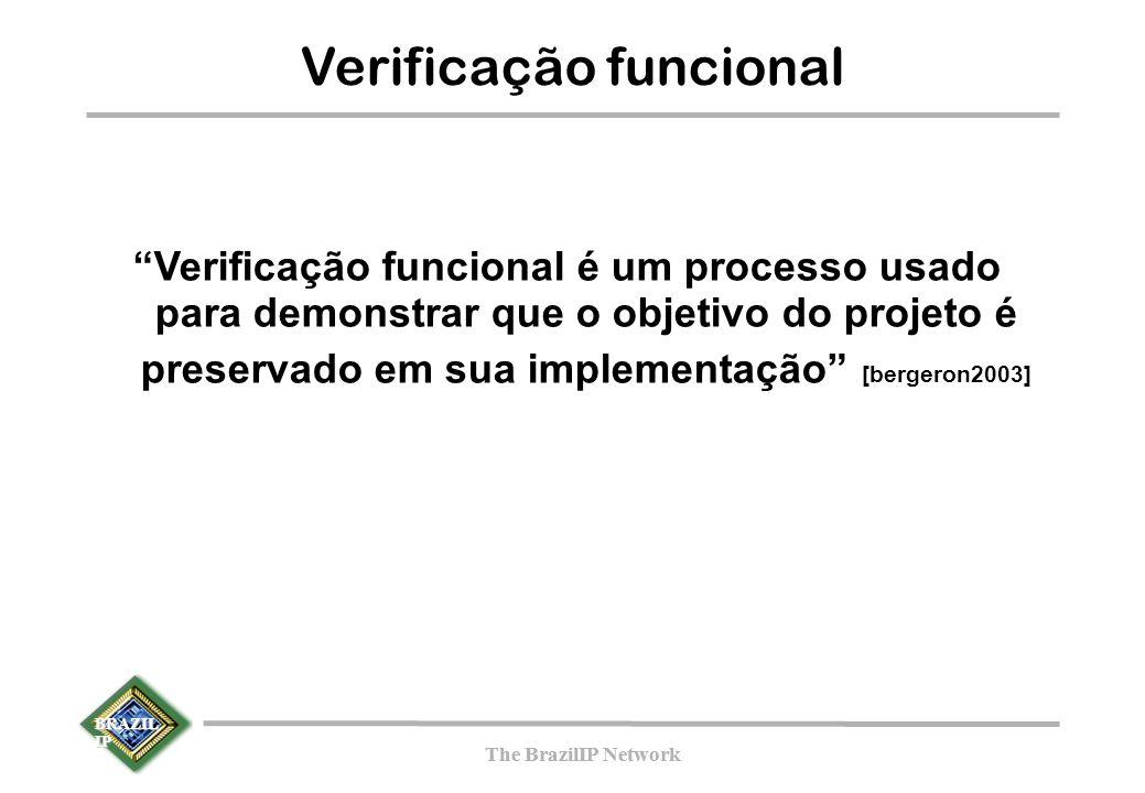 BRAZIL IP The BrazilIP Network BRAZIL IP The BrazilIP Network Verificação funcional Verificação funcional é um processo usado para demonstrar que o objetivo do projeto é preservado em sua implementação [bergeron2003]