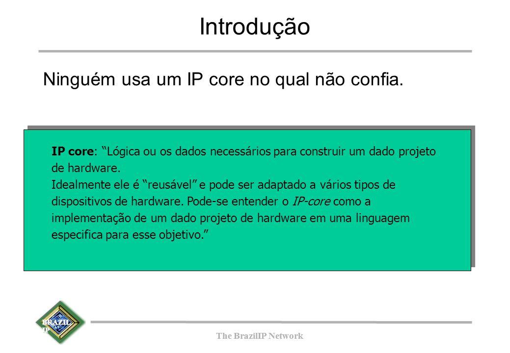 BRAZIL IP The BrazilIP Network BRAZIL IP The BrazilIP Network Metodologia BVM Testbench passa pela fase de depuração composta de passos, reduzindo a quantidade de erros.