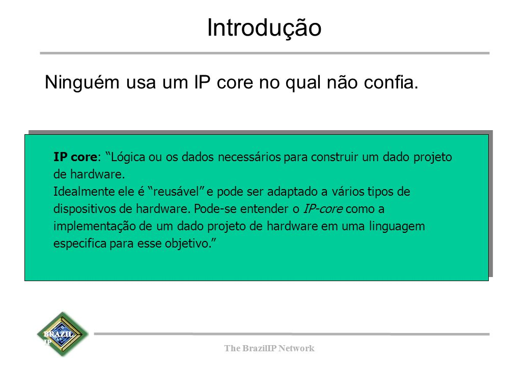 BRAZIL IP The BrazilIP Network BRAZIL IP The BrazilIP Network Exemplo MPEG4 Conexão de dados Conexão de configuração DCDCT bitstrea m SU M PIACDCQIQI IDC T DV M CBPRGB SISI