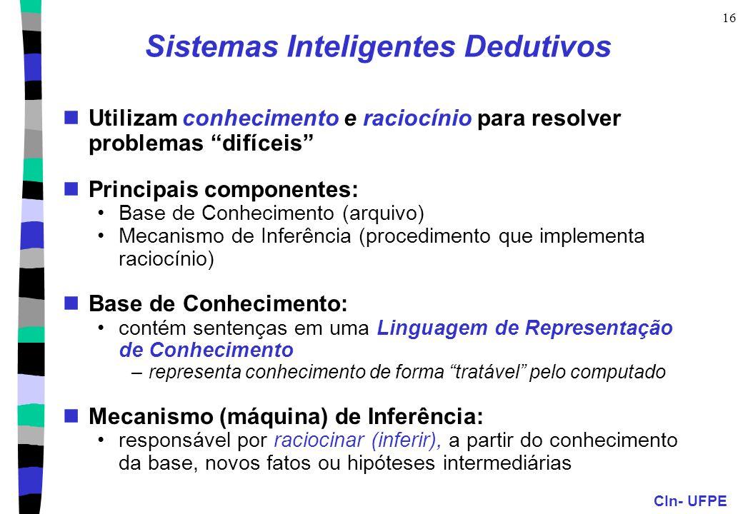 "CIn- UFPE 16 Sistemas Inteligentes Dedutivos Utilizam conhecimento e raciocínio para resolver problemas ""difíceis"" Principais componentes: Base de Con"