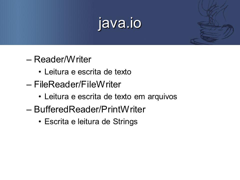 java.io –Reader/Writer Leitura e escrita de texto –FileReader/FileWriter Leitura e escrita de texto em arquivos –BufferedReader/PrintWriter Escrita e leitura de Strings