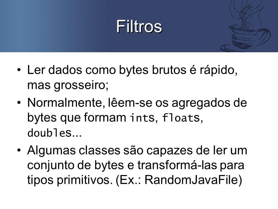 Filtros Ler dados como bytes brutos é rápido, mas grosseiro; Normalmente, lêem-se os agregados de bytes que formam int s, float s, double s...