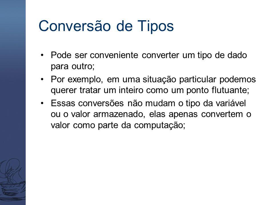 Conversão de Tipos Pode ser conveniente converter um tipo de dado para outro; Por exemplo, em uma situação particular podemos querer tratar um inteiro