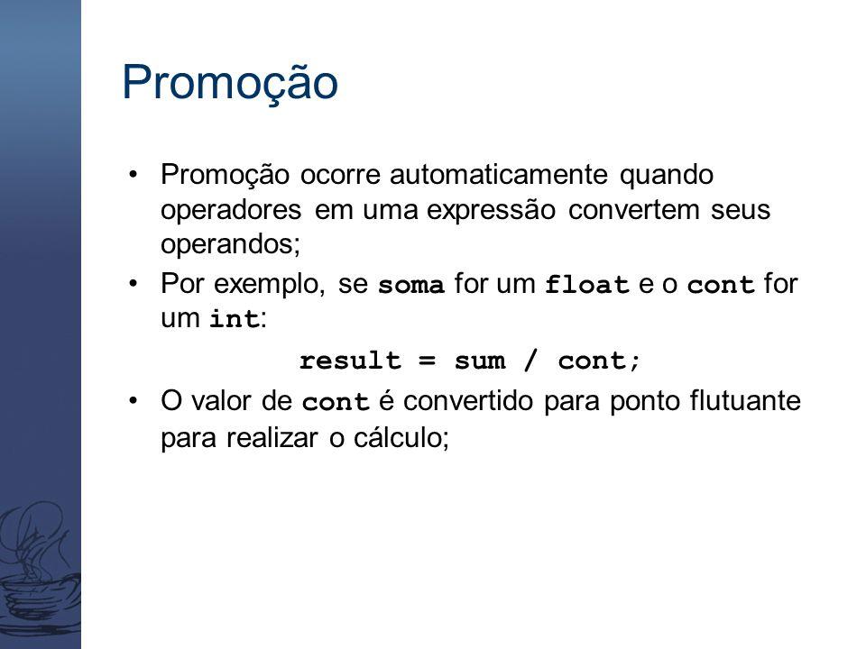 Promoção Promoção ocorre automaticamente quando operadores em uma expressão convertem seus operandos; Por exemplo, se soma for um float e o cont for u