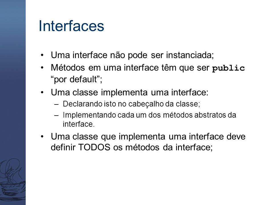 """Interfaces Uma interface não pode ser instanciada; Métodos em uma interface têm que ser public """"por default""""; Uma classe implementa uma interface: –De"""