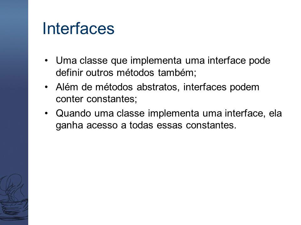 Interfaces Uma classe que implementa uma interface pode definir outros métodos também; Além de métodos abstratos, interfaces podem conter constantes;