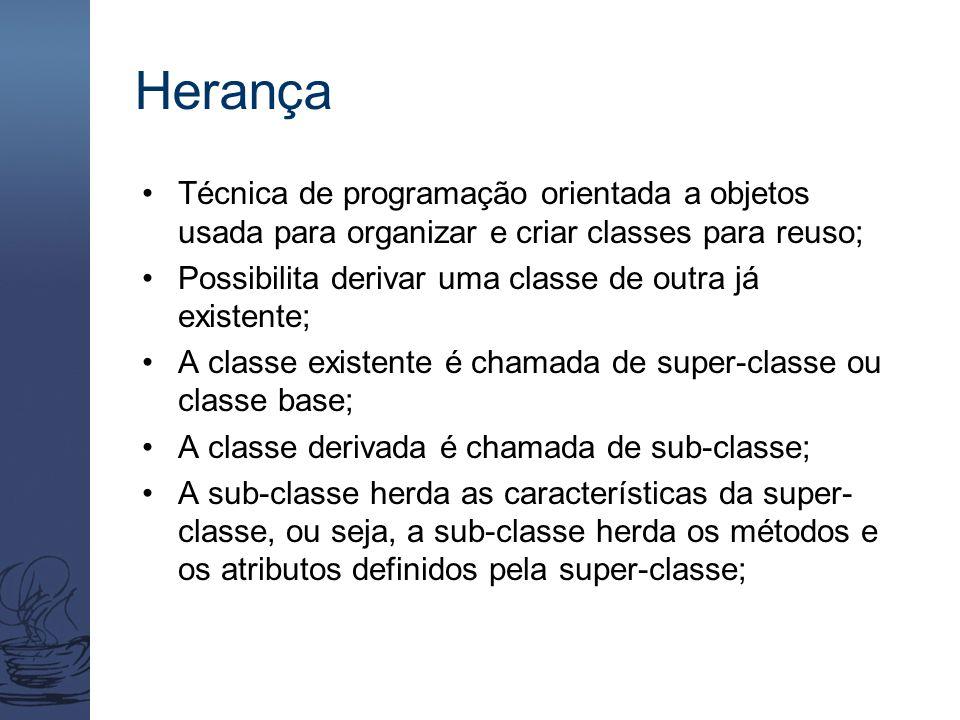 Herança Técnica de programação orientada a objetos usada para organizar e criar classes para reuso; Possibilita derivar uma classe de outra já existen