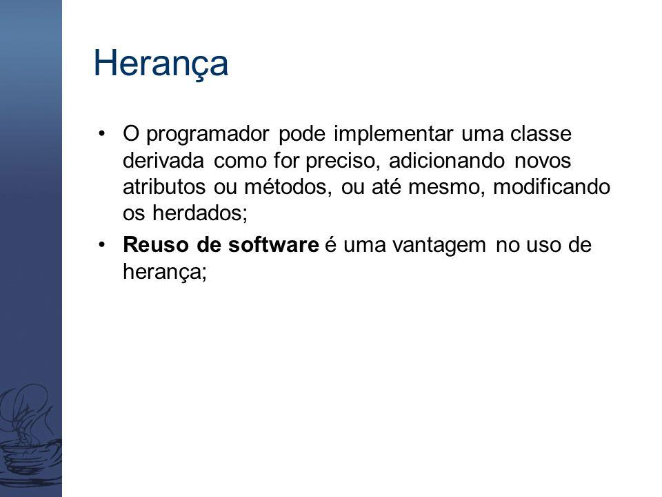 Herança O programador pode implementar uma classe derivada como for preciso, adicionando novos atributos ou métodos, ou até mesmo, modificando os herd