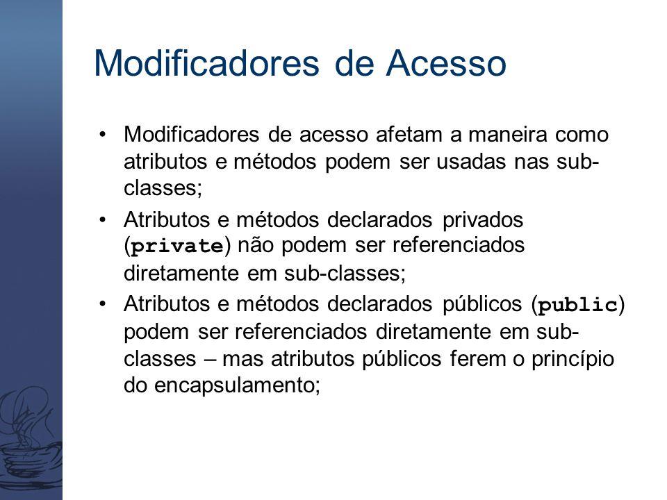 Modificadores de Acesso Modificadores de acesso afetam a maneira como atributos e métodos podem ser usadas nas sub- classes; Atributos e métodos decla