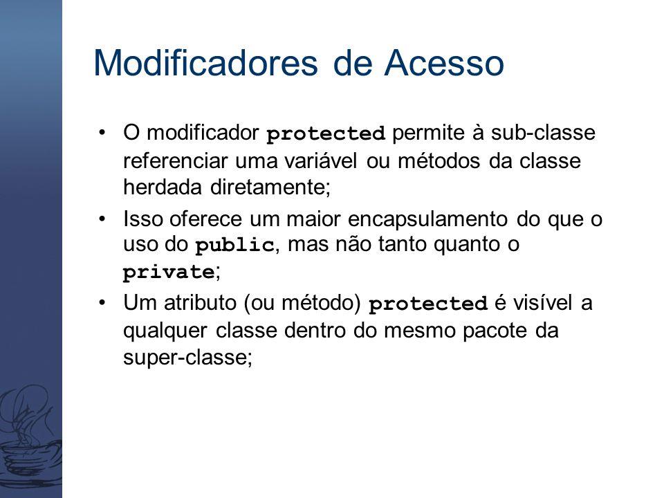 Modificadores de Acesso O modificador protected permite à sub-classe referenciar uma variável ou métodos da classe herdada diretamente; Isso oferece u