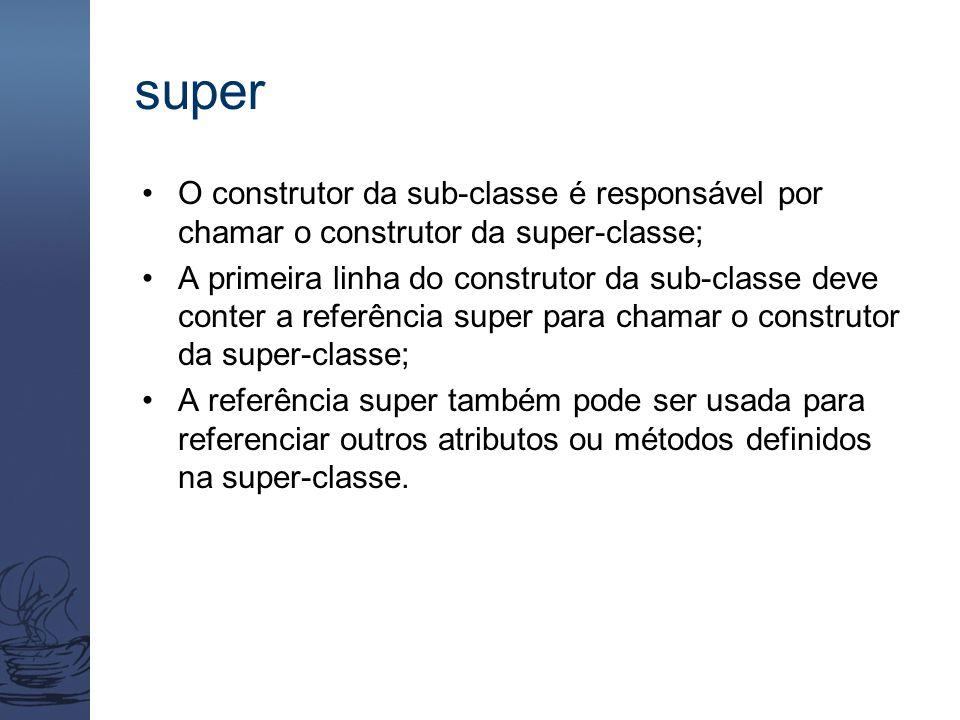 super O construtor da sub-classe é responsável por chamar o construtor da super-classe; A primeira linha do construtor da sub-classe deve conter a ref