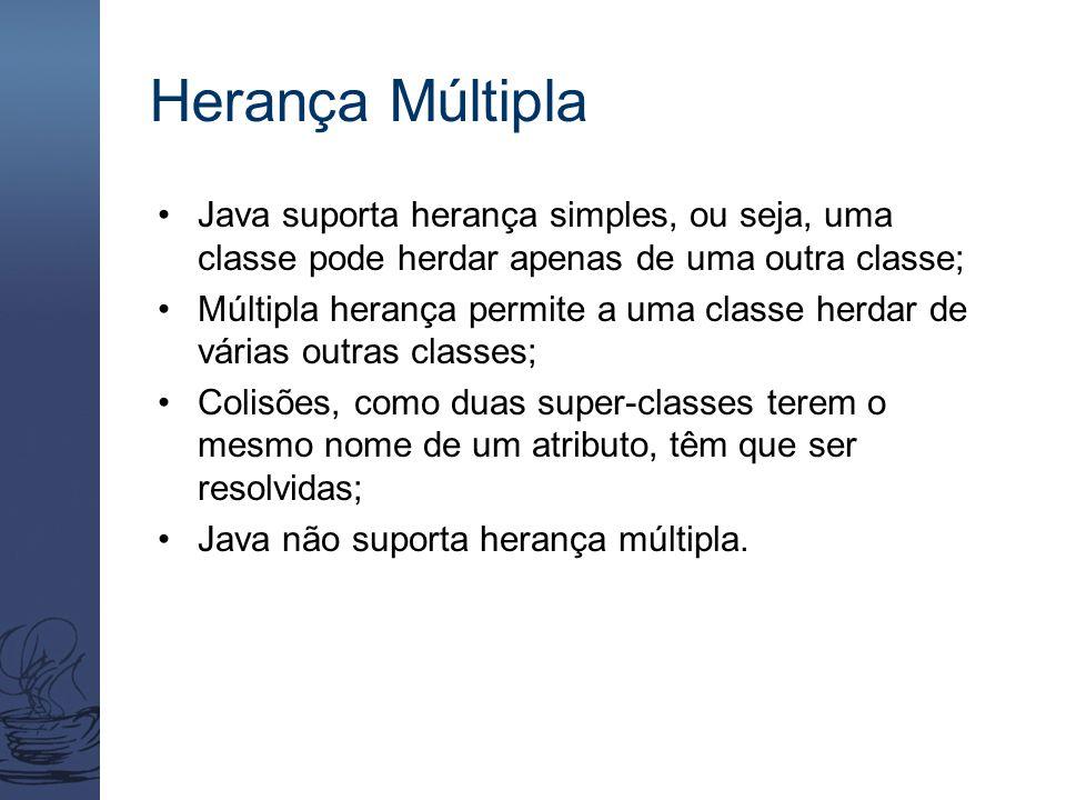Herança Múltipla Java suporta herança simples, ou seja, uma classe pode herdar apenas de uma outra classe; Múltipla herança permite a uma classe herda
