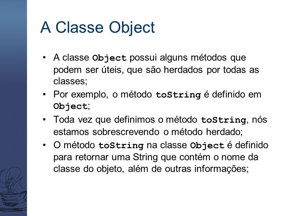 A Classe Object A classe Object possui alguns métodos que podem ser úteis, que são herdados por todas as classes; Por exemplo, o método toString é def