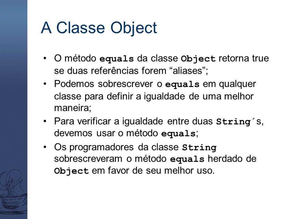 """A Classe Object O método equals da classe Object retorna true se duas referências forem """"aliases""""; Podemos sobrescrever o equals em qualquer classe pa"""
