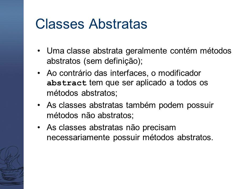 Classes Abstratas Uma classe abstrata geralmente contém métodos abstratos (sem definição); Ao contrário das interfaces, o modificador abstract tem que