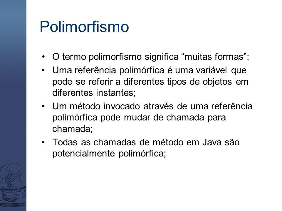 """Polimorfismo O termo polimorfismo significa """"muitas formas""""; Uma referência polimórfica é uma variável que pode se referir a diferentes tipos de objet"""