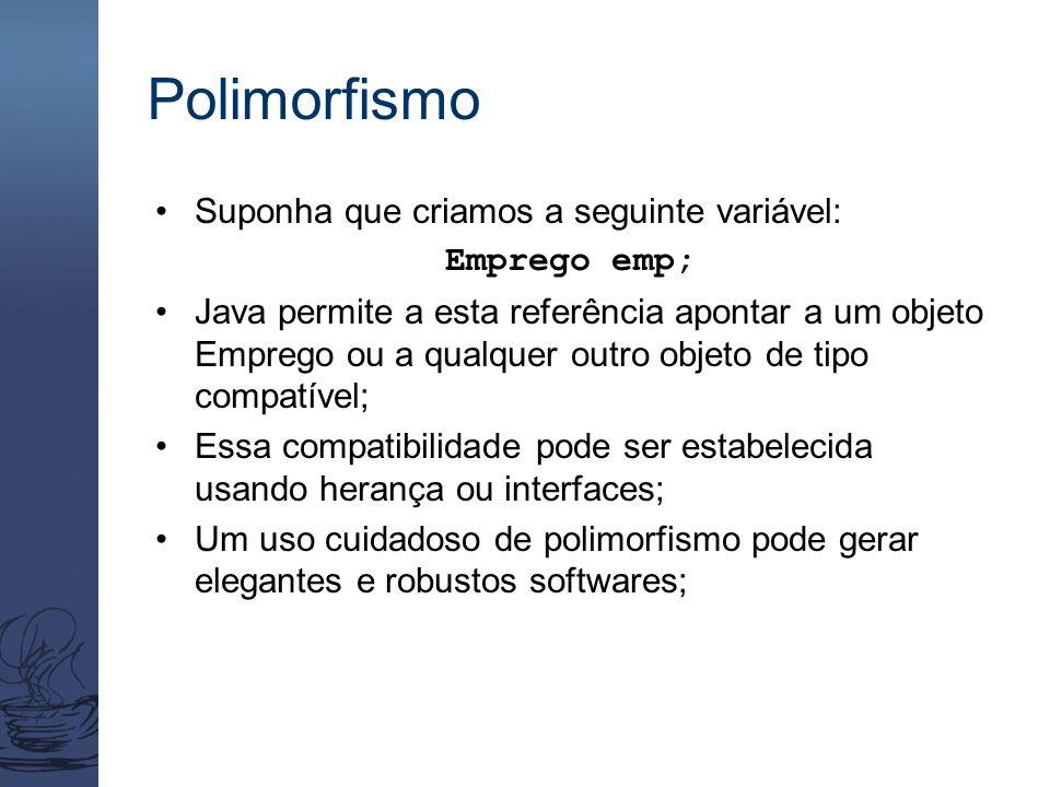 Polimorfismo Suponha que criamos a seguinte variável: Emprego emp; Java permite a esta referência apontar a um objeto Emprego ou a qualquer outro obje