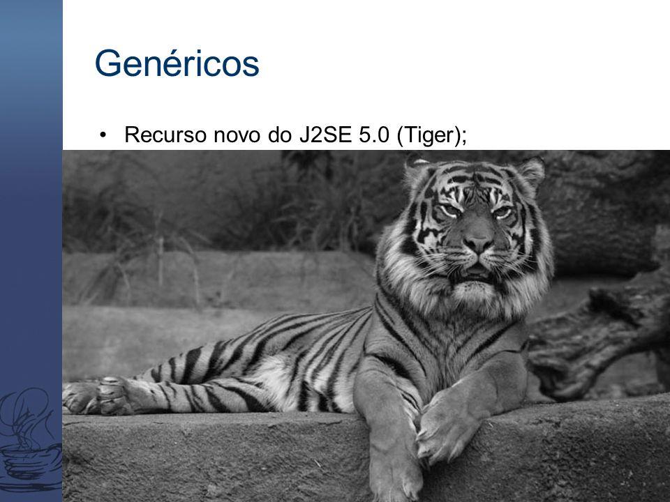 Genéricos Recurso novo do J2SE 5.0 (Tiger);
