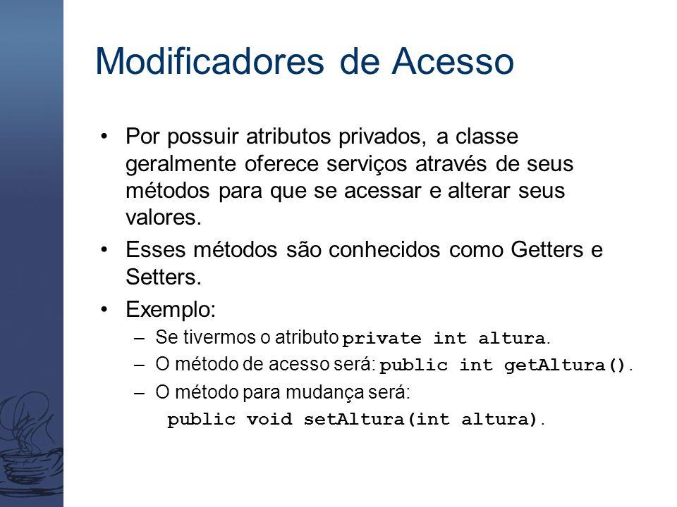 Modificadores de Acesso Por possuir atributos privados, a classe geralmente oferece serviços através de seus métodos para que se acessar e alterar seu