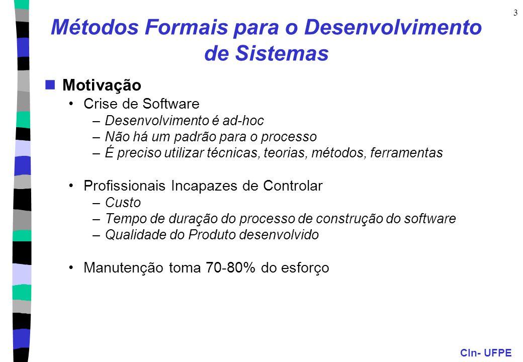 CIn- UFPE 4 O Problema da Especificação de Software Especificação  Projeto  Implementação  Manutenção Especificação: informal Projeto: informal ou estruturado, semi-formal JSD, Yourdon, OMT, BON, UML,...