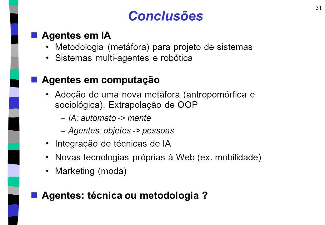 31 Conclusões Agentes em IA Metodologia (metáfora) para projeto de sistemas Sistemas multi-agentes e robótica Agentes em computação Adoção de uma nova