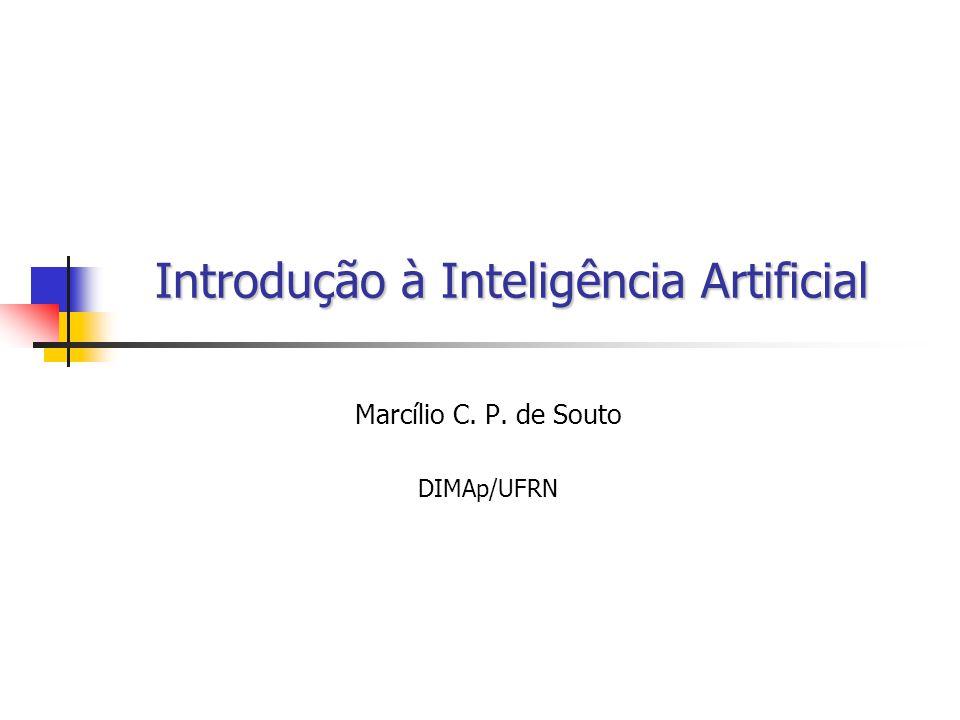 Introdução à Inteligência Artificial Marcílio C. P. de Souto DIMAp/UFRN
