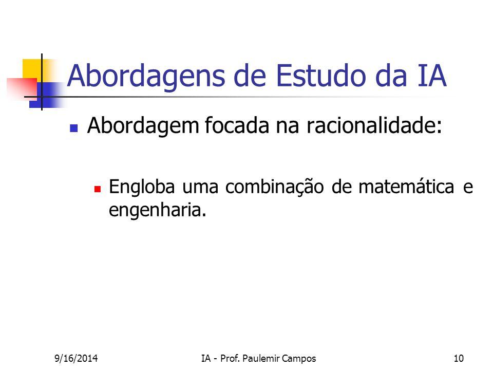 9/16/2014IA - Prof. Paulemir Campos10 Abordagens de Estudo da IA Abordagem focada na racionalidade: Engloba uma combinação de matemática e engenharia.