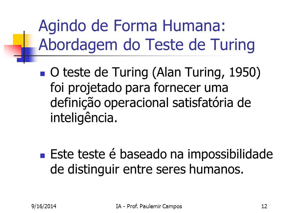 9/16/2014IA - Prof. Paulemir Campos12 Agindo de Forma Humana: Abordagem do Teste de Turing O teste de Turing (Alan Turing, 1950) foi projetado para fo
