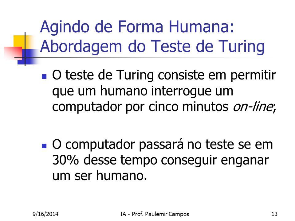 9/16/2014IA - Prof. Paulemir Campos13 Agindo de Forma Humana: Abordagem do Teste de Turing O teste de Turing consiste em permitir que um humano interr
