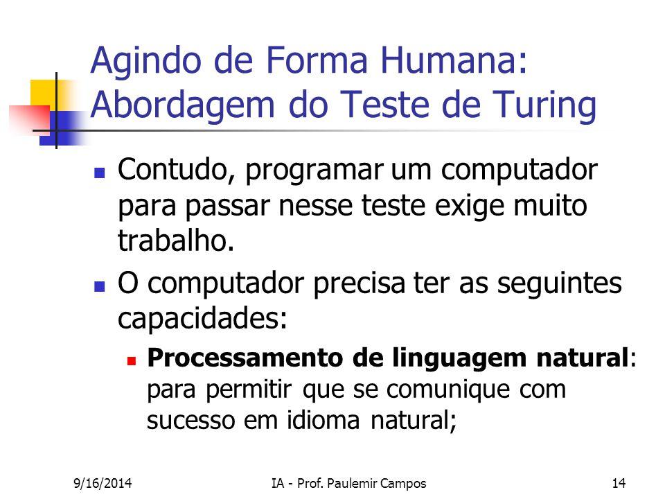 9/16/2014IA - Prof. Paulemir Campos14 Agindo de Forma Humana: Abordagem do Teste de Turing Contudo, programar um computador para passar nesse teste ex